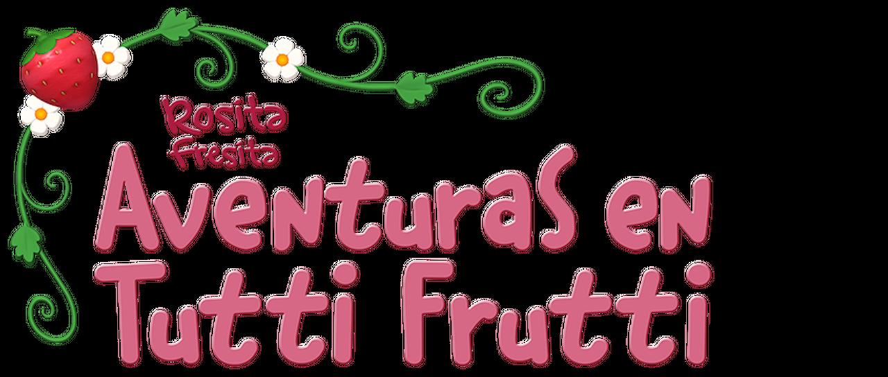 Rosita Fresita Aventuras En Tutti Frutti Netflix