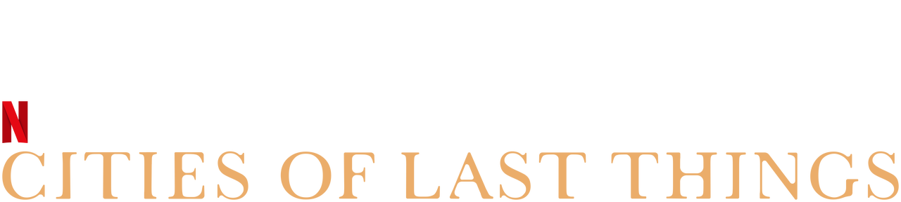 Cities Of Last Things Netflix Official Site